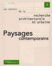 Cahiers de la recherche architecturale et urbaine (Les). n° 4, Paysages contemporains