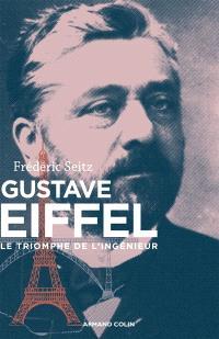 Gustave Eiffel : le triomphe de l'ingénieur