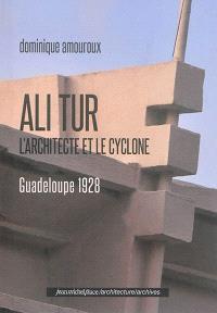 Ali Tur : l'architecte et le cyclone : Guadeloupe 1928