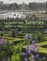 Le jardin des Tuileries d'André Le Nôtre : un chef-d'oeuvre pour le Roi-Soleil