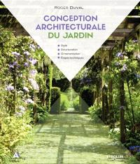 Conception architecturale du jardin : style, structuration, ornementation, étapes techniques
