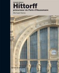 Jacques Ignace Hittorff : précurseur du Paris d'Haussmann
