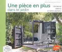 Une pièce en plus dans le jardin : container, cabanes et autres solutions