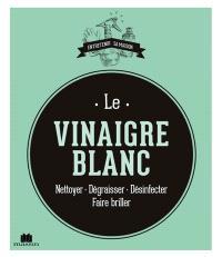 Le vinaigre blanc : nettoyer, dégraisser, désinfecter, faire briller