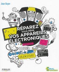 Réparez vous-même vos appareils électroniques : smartphones, téléviseurs, consoles de jeux, ordinateurs, chaînes hi-fi...
