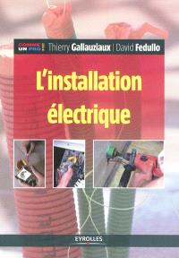 L'installation électrique : pour réussir une installation électrique aux normes, toutes les astuces des professionnels