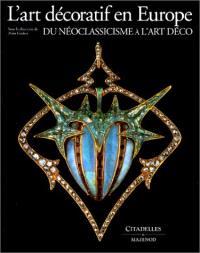 L'Art décoratif en Europe. Volume 3, Du néoclassicisme à l'Art Déco : 1760-1930