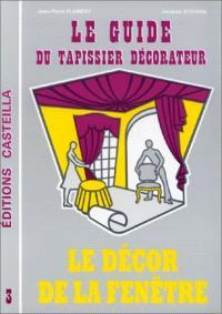 Le Guide du tapissier décorateur. Volume 3, Le Décor de la fenêtre : règles de l'art et techniques artisanales