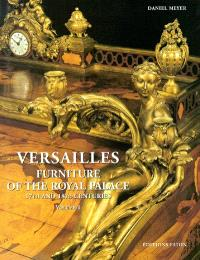 Versailles, furniture of the royal palace : 17th and 18th centuries