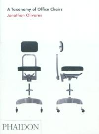 A taxonomy of office chairs : the evolution of the office chair, demonstrated through a catalogue of seminal models and an illustrated taxonomy of their components