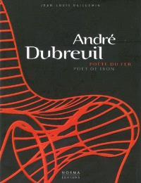 André Dubreuil, poète du fer = poet of iron
