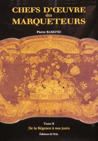 Chefs-d'oeuvre des marqueteurs. Volume 2, De la Régence à nos jours