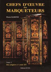 Chefs-d'oeuvre des marqueteurs. Volume 1, Des origines à Louis XIV