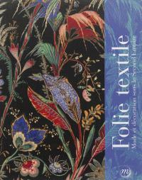 Folie textile, mode et décoration sous le Second Empire : exposition, Musées et domaine nationaux de Compiègne, 7 juin-14 octobre 2013