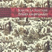 Jean de La Fontaine, toiles imprimées : Musée national du château de Pau, 15 avril-30 juin 2005