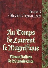 Au temps de Laurent le Magnifique : tissus italiens de la Renaissance des collections du Musée des tissus de Lyon : exposition du 11 avril au 7 septembre 2008