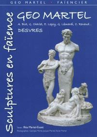 Géo Martel, Desvres : sculptures en faïence : A. Blot, G. Charlet, E. Legry, G. Léonardi, C. Renaud...