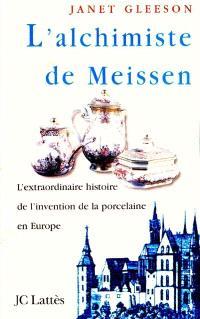 L'alchimiste de Meissen : l'extraordinaire histoire de l'invention de la porcelaine en Europe