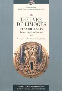 L'oeuvre de Limoges et sa diffusion : trésors, objets, collections