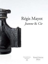 Régis Mayot : Jeanne et Cie