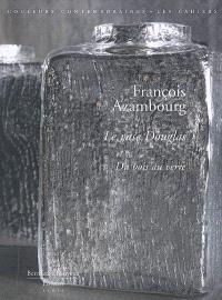 François Azambourg : le vase Douglas, du bois au verre