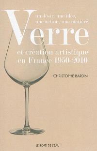 Un désir, une idée, une action, une matière : verre et création artistique en France, 1950-2010