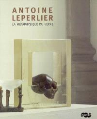 Antoine Leperlier : la métaphysique du verre : exposition, Sèvres, Musée national de céramique, 22 mars-25 juin 2007