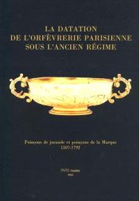 La datation de l'orfèvrerie parisienne sous l'Ancien Régime : poinçons de jurande et poinçons de la Marque, 1507-1792