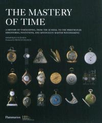 The master of time : a history of timekeeping, from the sundial to the wristwatch : discoveries, inventions, and advances in master watchmaking
