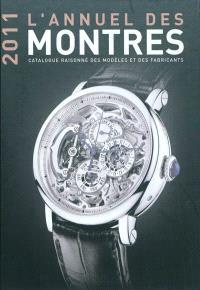 L'annuel des montres 2011 : catalogue raisonné des modèles et des fabricants