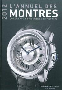 L'annuel des montres 2012 : catalogue raisonné des modèles et des fabricants