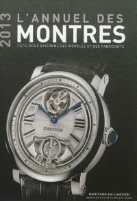 L'annuel des montres 2013 : catalogue raisonné des modèles et des fabricants