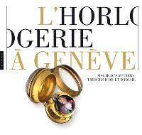 L'horlogerie à Genève : magie des métiers, trésors d'or et d'émail : exposition, Genève, Musée Rath, du 15 décembre 2011 au 29 avril 2012