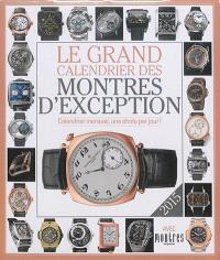 Le grand calendrier des montres d'exception 2015 : calendrier mensuel, une photo par jour !