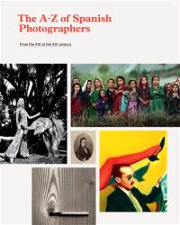 The A-Z of Spanish photographers : from the XIX to the XXI century