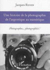 Une histoire de la photographie de l'argentique au numérique : photographes... photographiés !