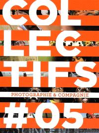 Collectifs. n° 5, Photographie et compagnie