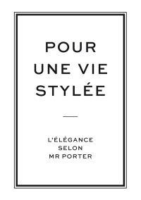 Pour une vie stylée : l'élégance selon Mr Porter