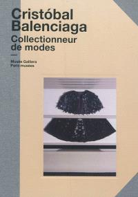 Cristobal Balenciaga, collectionneur de modes : exposition, Paris, Cité de la mode et du design du 13 avril au 7 octobre 2012