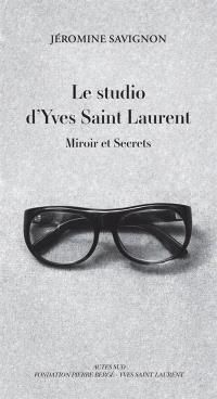 Le studio d'Yves Saint Laurent : miroir et secrets