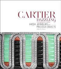 Cartier dazzling : high jewelry and precious objects = Etourdissant Cartier