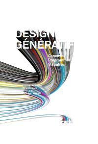 Design génératif : concevoir, programmer, visualiser