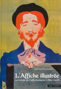 L'affiche illustrée : au temps de l'affichomanie : 1889-1905