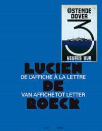 Lucien De Roeck : de l'affiche à la lettre = Lucien De Roeck : van affiche tot letter
