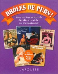 Drôles de pubs ! : plus de 150 publicités décalées, sexistes ou scandaleuses !