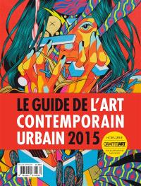 Graffiti art, hors série : le magazine de l'art contemporain urbain, Le guide de l'art contemporain urbain 2015
