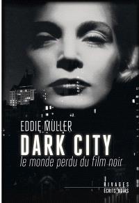 Dark City : le monde perdu du film noir
