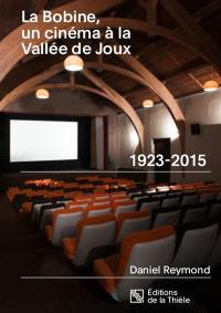 La Bobine, un cinéma à la Vallée de Joux : 1923-2015