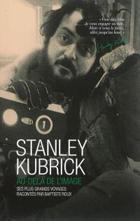 Stanley Kubrick : au-delà de l'image : ses plus grands voyages