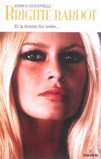 Brigitte Bardot : et la femme fut créée...